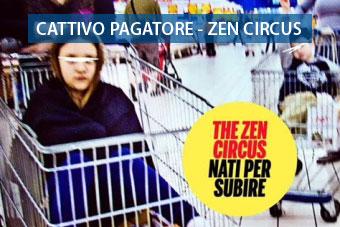 Cattivo Pagatore Zen Circus